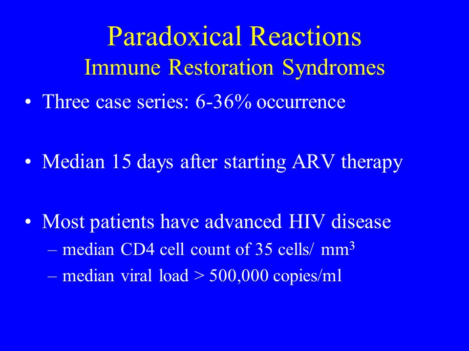 Paradoxical Reactions Management Diagnosis of exclusion –Treatment failure, drug toxicity, other infection –Often start treatment for presumed relapse or reactivation Severe reactions –Corticosteroids or –Hold ARV therapy (Controversial)