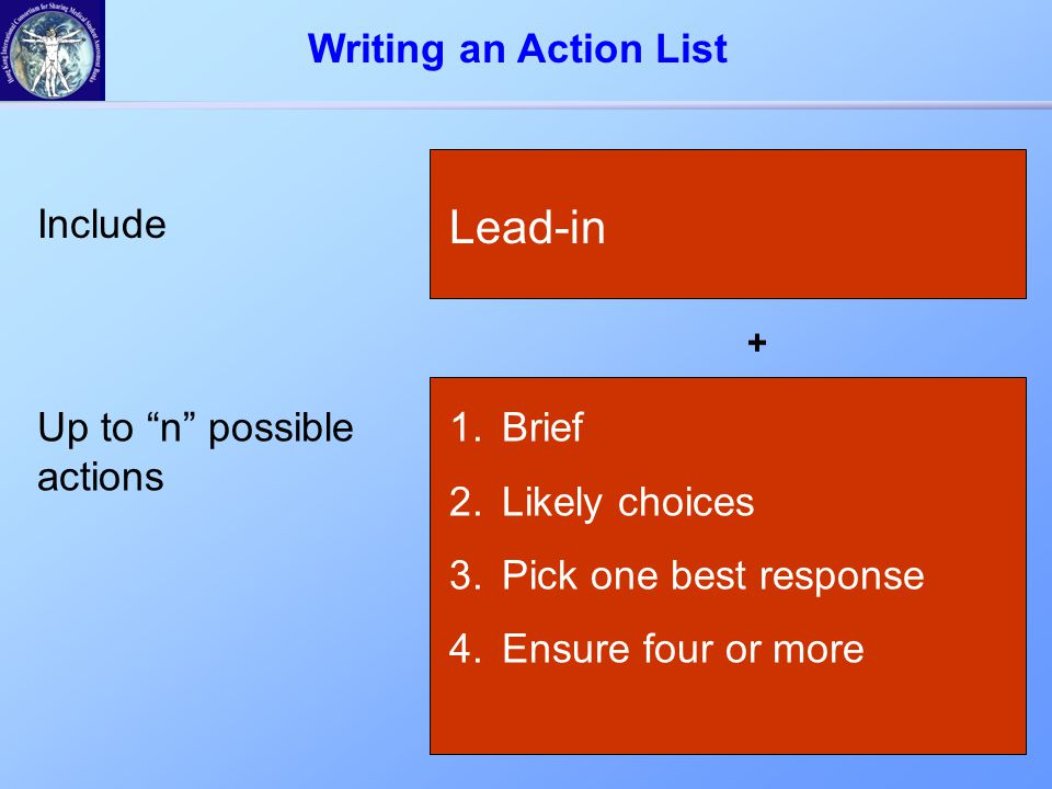 """+ Lead-in 1.Brief 2.Likely choices 3.Pick one best response 4.Ensure four or more Include Up to """"n"""" possible actions Writing an Action List"""