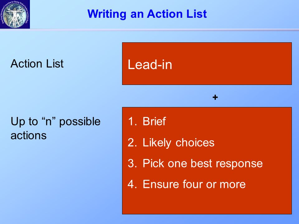 """+ Lead-in 1.Brief 2.Likely choices 3.Pick one best response 4.Ensure four or more Action List Up to """"n"""" possible actions Writing an Action List"""
