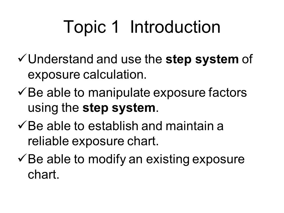 Topic 1 Introduction Understand and use the step system of exposure calculation.