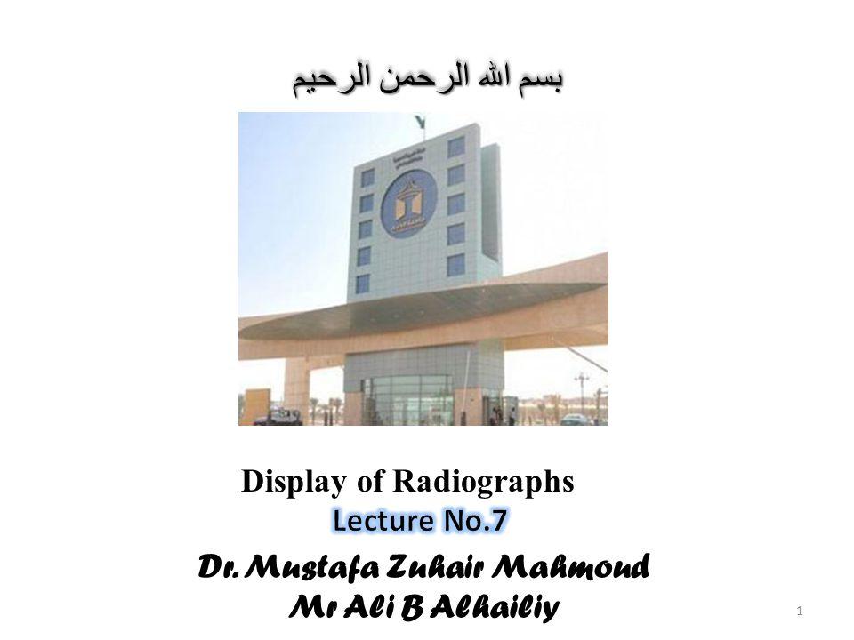 Dr. Mustafa Zuhair Mahmoud Mr Ali B Alhailiy بسم الله الرحمن الرحيم 1 Display of Radiographs