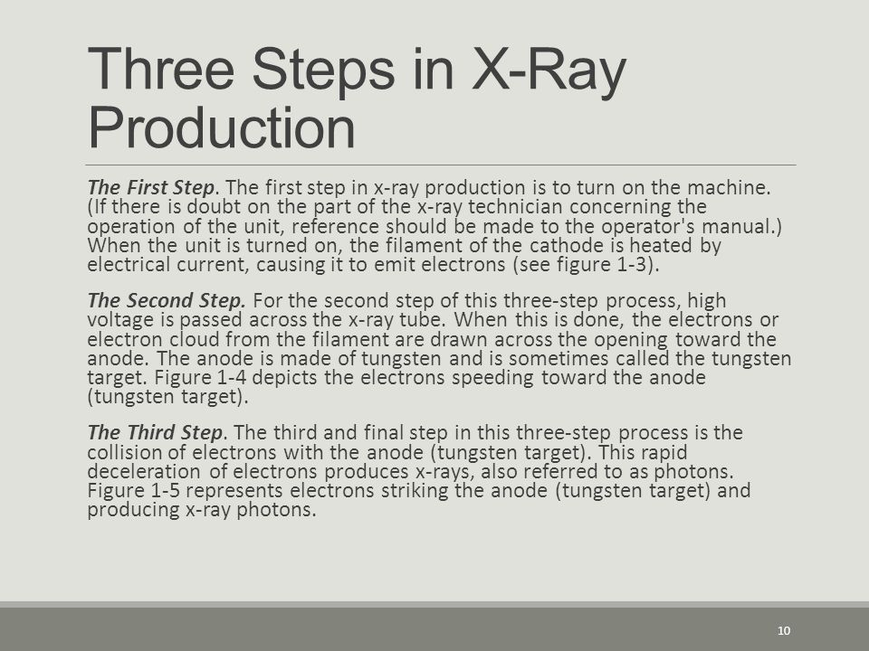 Three Steps in X-Ray Production The First Step. The first step in x-ray production is to turn on the machine. (If there is doubt on the part of the x-