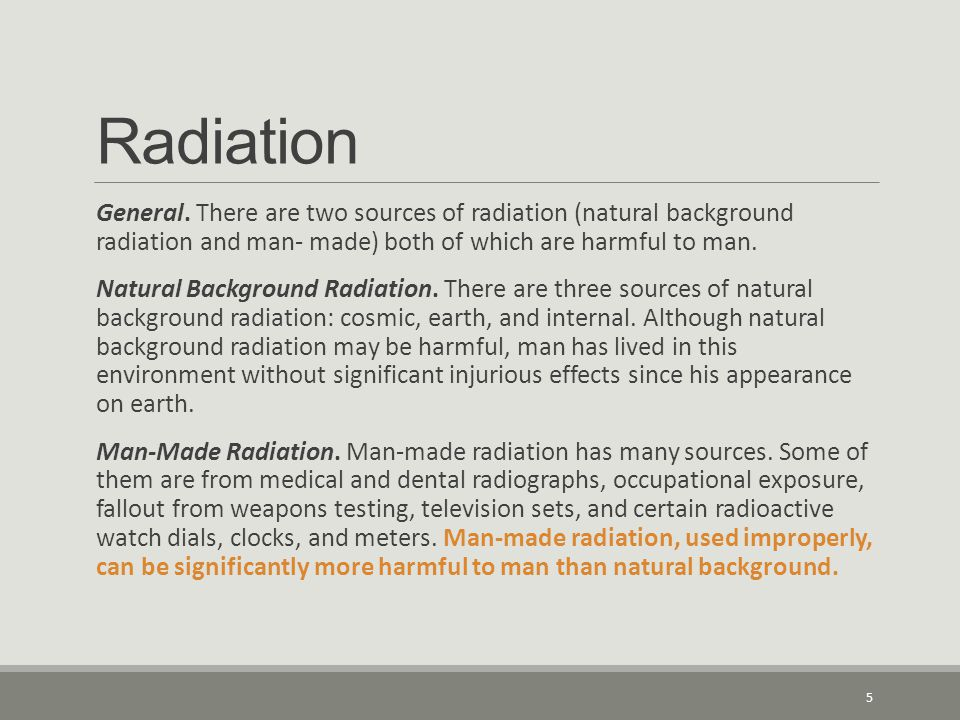 Radiation General. There are two sources of radiation (natural background radiation and man- made) both of which are harmful to man. Natural Backgroun