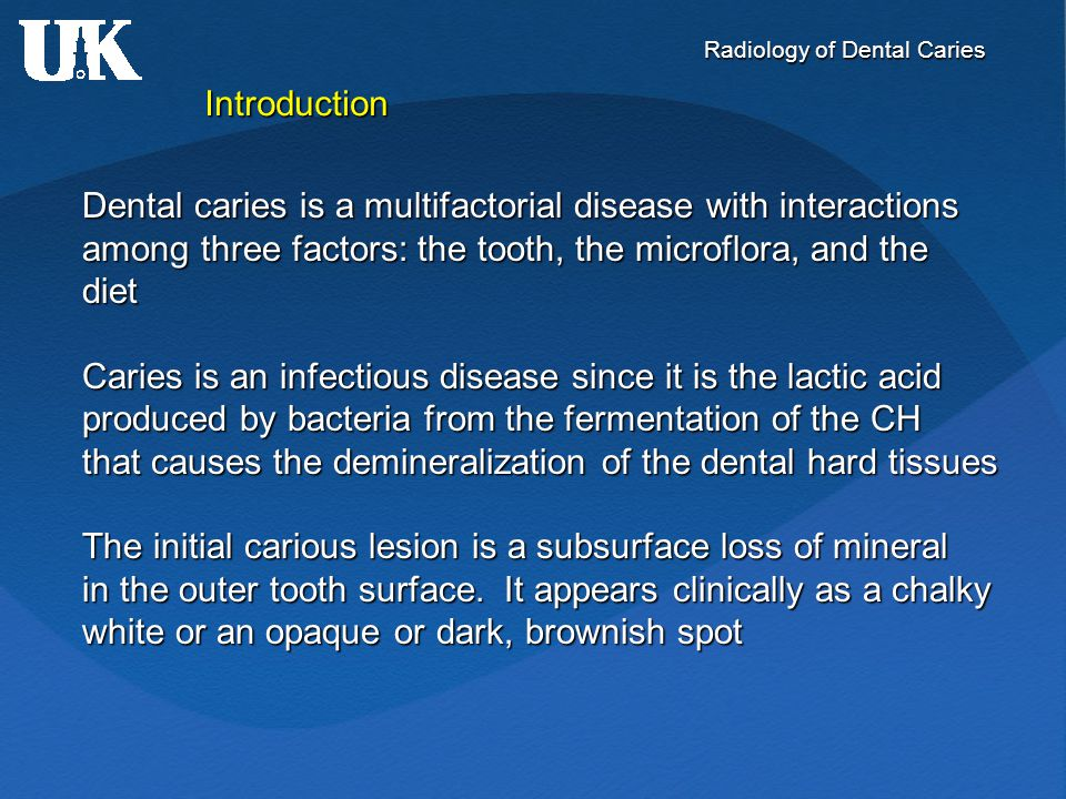 Radiology of Dental Caries Use of Intraoral Radiographs Radiography is useful for detecting dental caries because the caries process causes demineralization of enamel and dentin.
