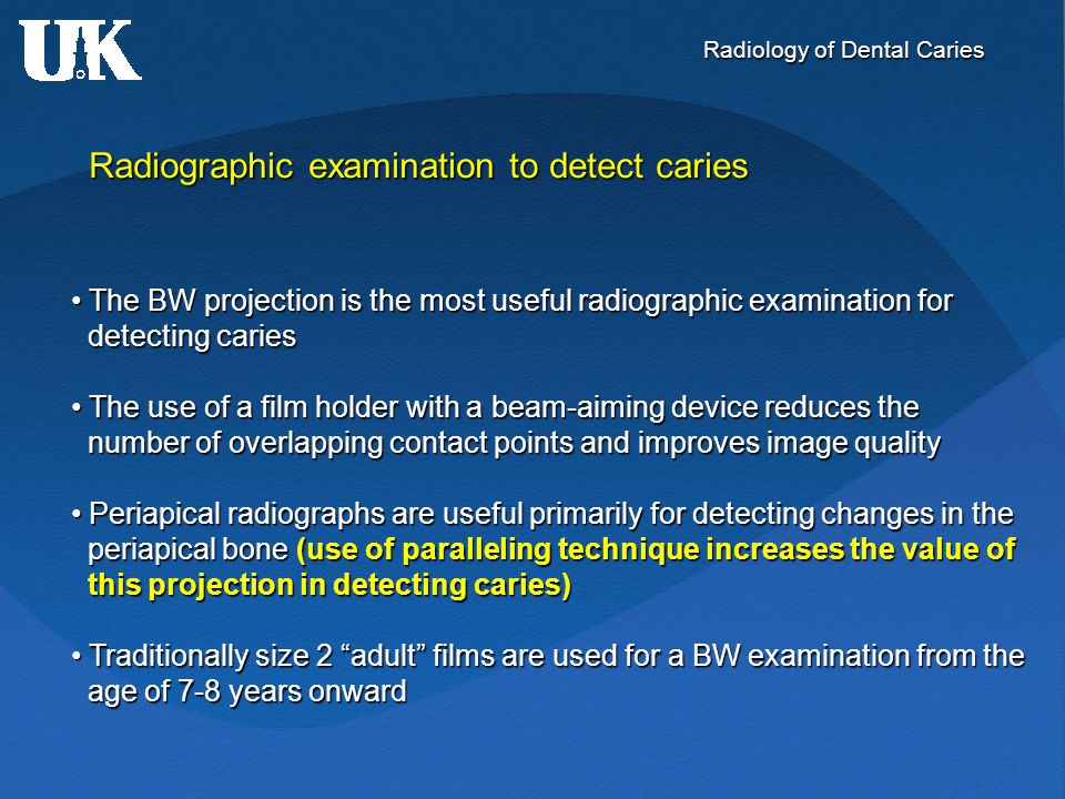 Radiology of Dental Caries Radiographic examination to detect caries The BW projection is the most useful radiographic examination for The BW projecti