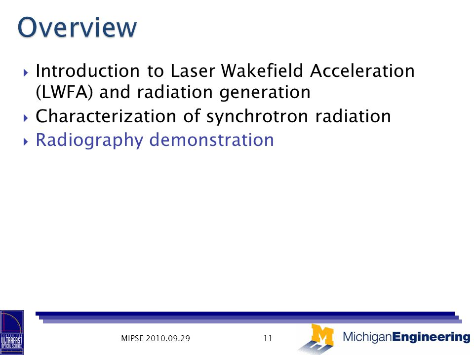  Introduction to Laser Wakefield Acceleration (LWFA) and radiation generation  Characterization of synchrotron radiation  Radiography demonstration MIPSE 2010.09.2911