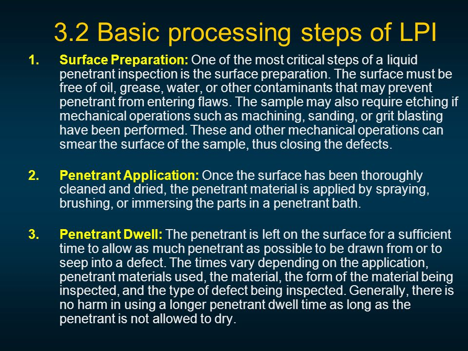 1.Surface Preparation: One of the most critical steps of a liquid penetrant inspection is the surface preparation.