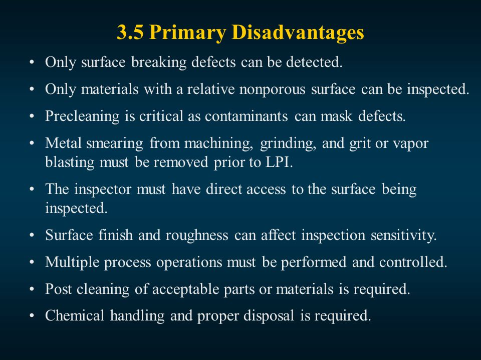 3.5 Primary Disadvantages Only surface breaking defects can be detected.