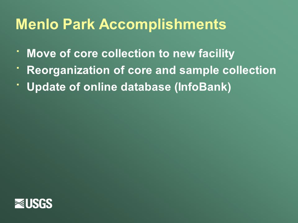 Menlo Park Accomplishments · Move of core collection to new facility · Reorganization of core and sample collection · Update of online database (InfoBank)