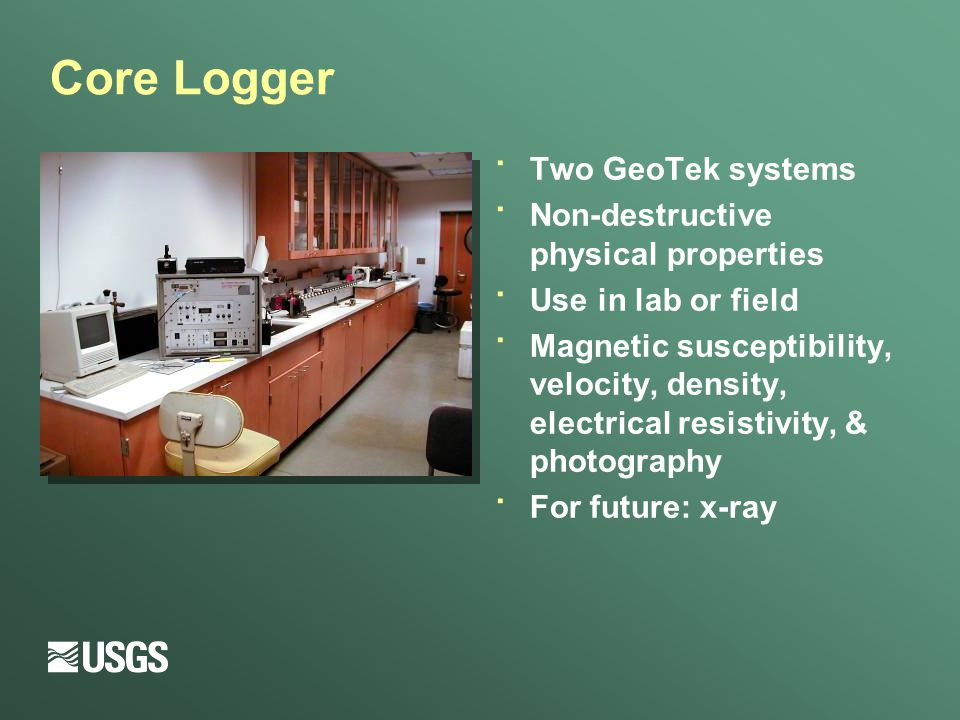 Core Logger · Two GeoTek systems · Non-destructive physical properties · Use in lab or field · Magnetic susceptibility, velocity, density, electrical resistivity, & photography · For future: x-ray