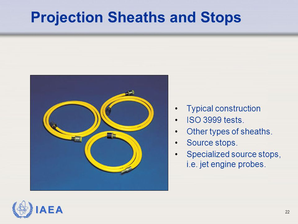 IAEA 22 Typical construction ISO 3999 tests.Other types of sheaths.