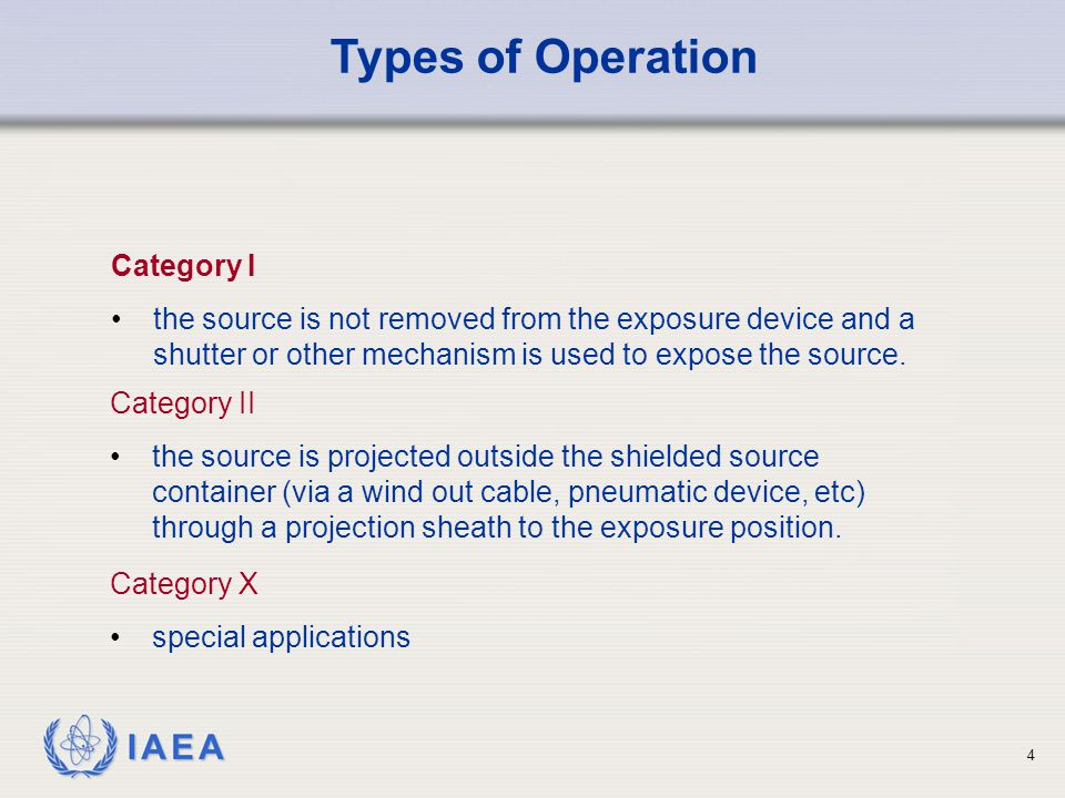IAEA 4 Category I the source is not removed from the exposure device and a shutter or other mechanism is used to expose the source.