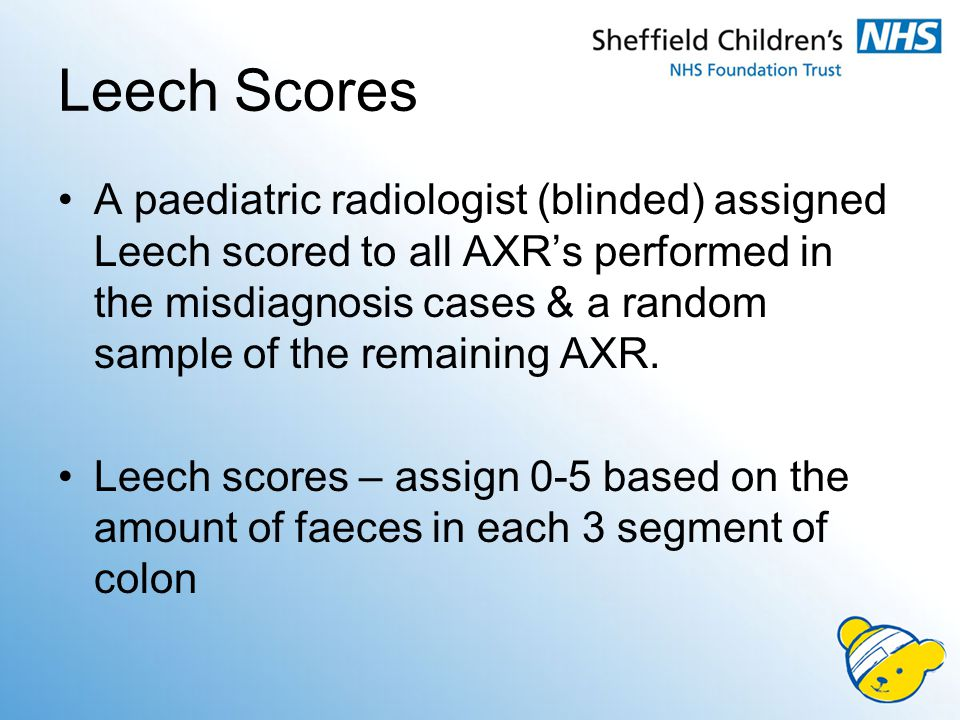 Leech Scores A paediatric radiologist (blinded) assigned Leech scored to all AXR's performed in the misdiagnosis cases & a random sample of the remaining AXR.