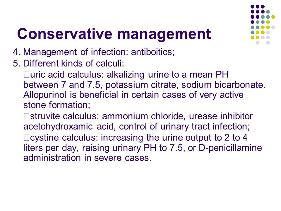 Conservative management 4.Management of infection: antiboitics; 5.