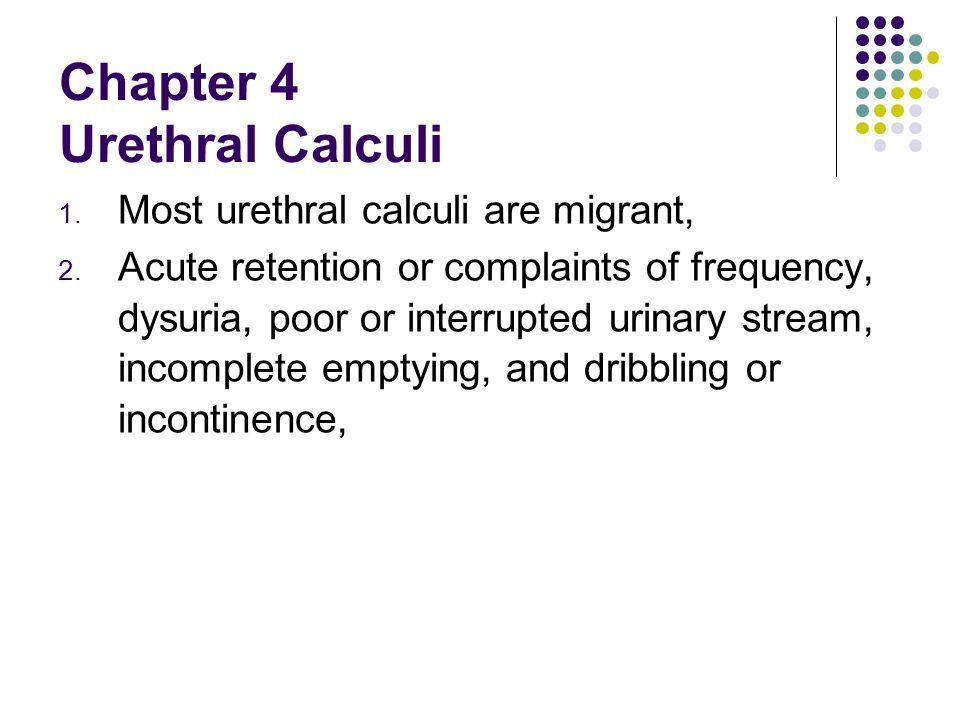 1.Most urethral calculi are migrant, 2.