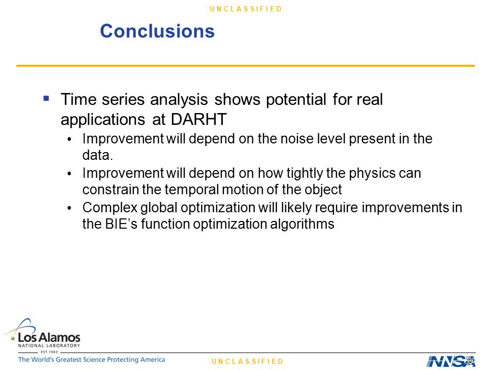 U N C L A S S I F I E D Conclusions  Time series analysis shows potential for real applications at DARHT Improvement will depend on the noise level present in the data.