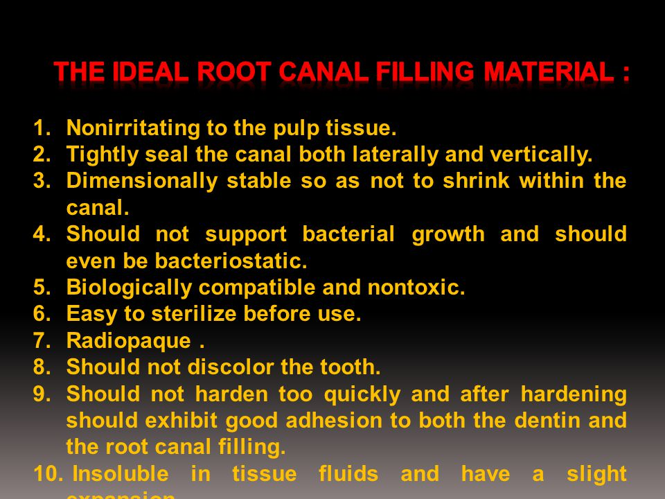 1.Nonirritating to the pulp tissue. 2.Tightly seal the canal both laterally and vertically. 3.Dimensionally stable so as not to shrink within the cana