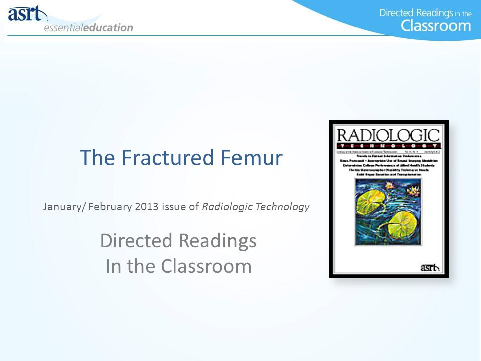 The Fractured Femur Directed Readings In the Classroom January/ February 2013 issue of Radiologic Technology
