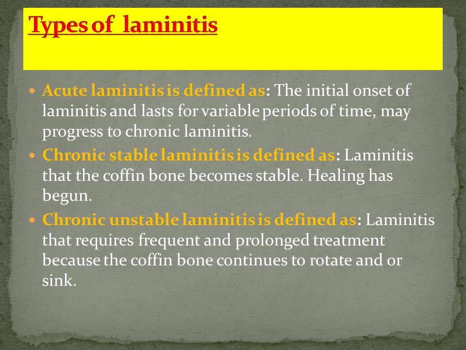 Acute laminitis is defined as: The initial onset of laminitis and lasts for variable periods of time, may progress to chronic laminitis.