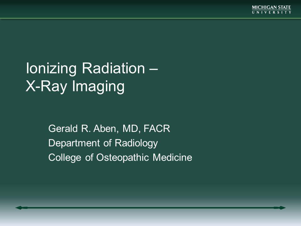 Ionizing Radiation – X-Ray Imaging Gerald R.