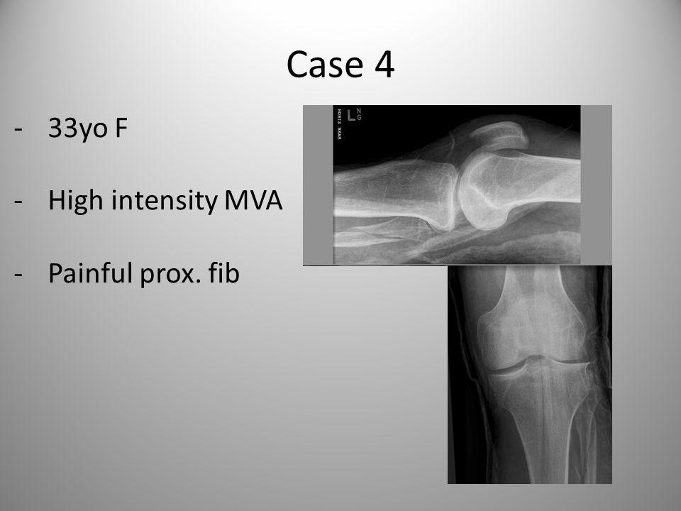 Case 4 -33yo F -High intensity MVA -Painful prox. fib