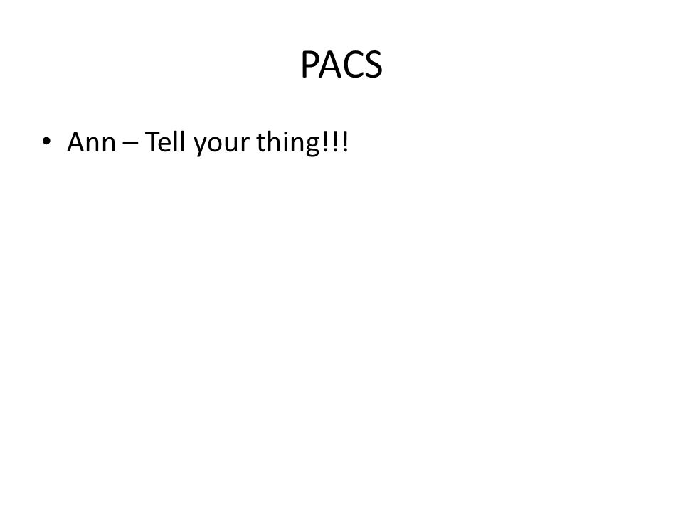 PACS Ann – Tell your thing!!!