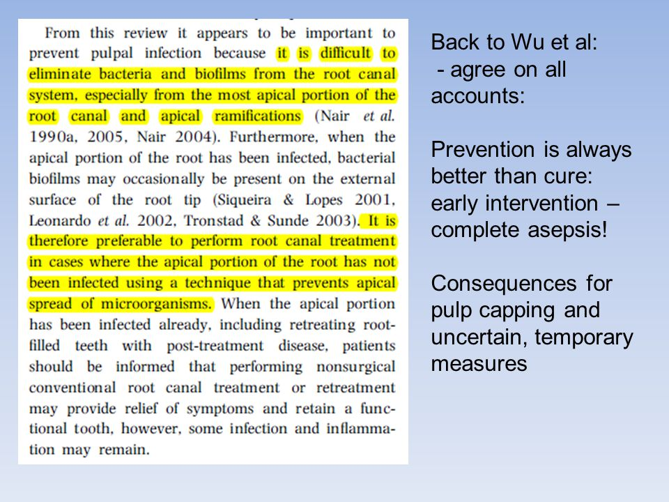 Back to Wu et al: - agree on all accounts: Prevention is always better than cure: early intervention – complete asepsis! Consequences for pulp capping
