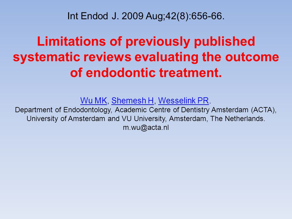 Int Endod J. 2009 Aug;42(8):656-66. Limitations of previously published systematic reviews evaluating the outcome of endodontic treatment. Wu MKWu MK,