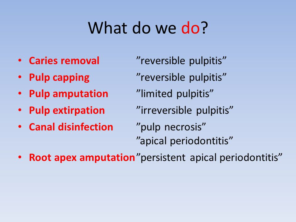 "What do we do? Caries removal""reversible pulpitis"" Pulp capping""reversible pulpitis"" Pulp amputation""limited pulpitis"" Pulp extirpation""irreversible p"