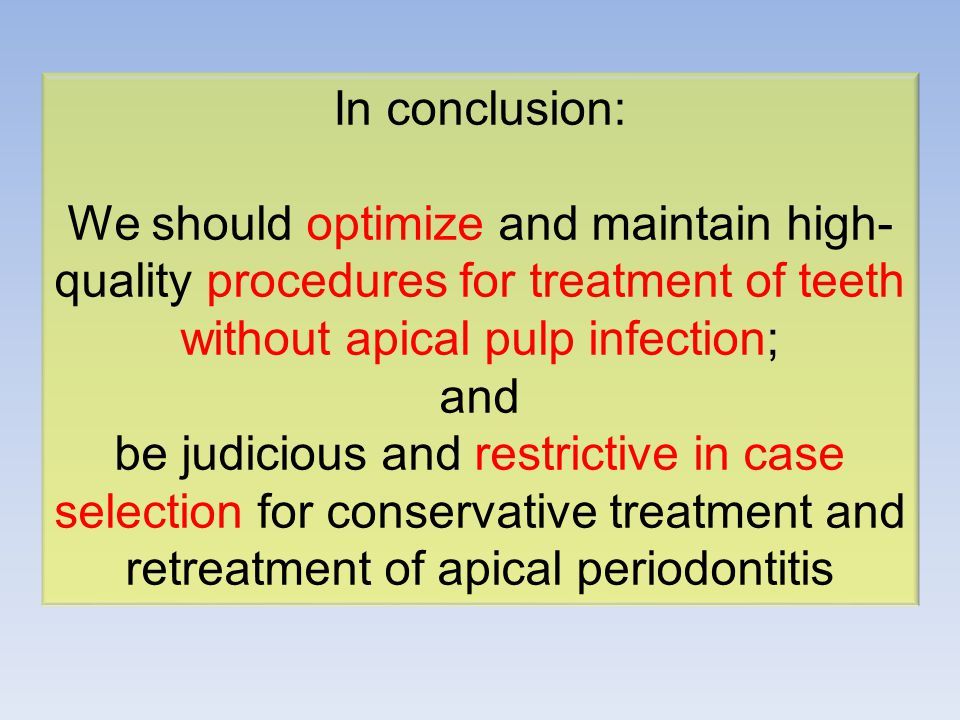 In conclusion: We should optimize and maintain high- quality procedures for treatment of teeth without apical pulp infection; and be judicious and res