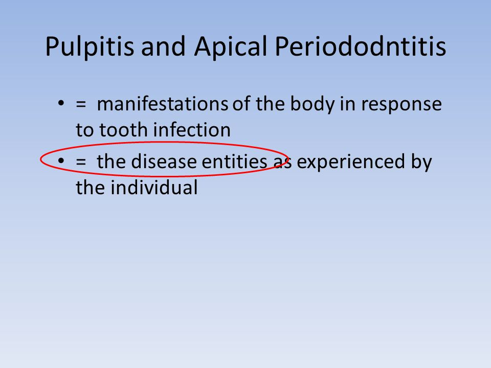 Clinical, objective manifestations Productive, protective – Pulp polyp – Pulpitis – Pain, necrosis Reorganising, protective – (Acute) apical periodontitis: granuloma, cyst – Swelling, pain, radiographs Evading, defensive – Dangerous and life-threatening: osteomyelitis, fasceitis – Systemic symptoms