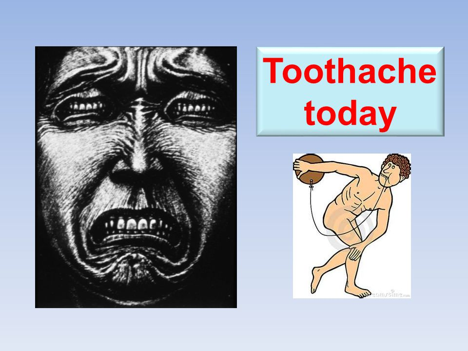 Toothache today