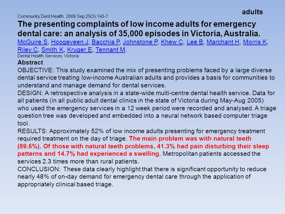 Community Dent Health. 2008 Sep;25(3):143-7. The presenting complaints of low income adults for emergency dental care: an analysis of 35,000 episodes