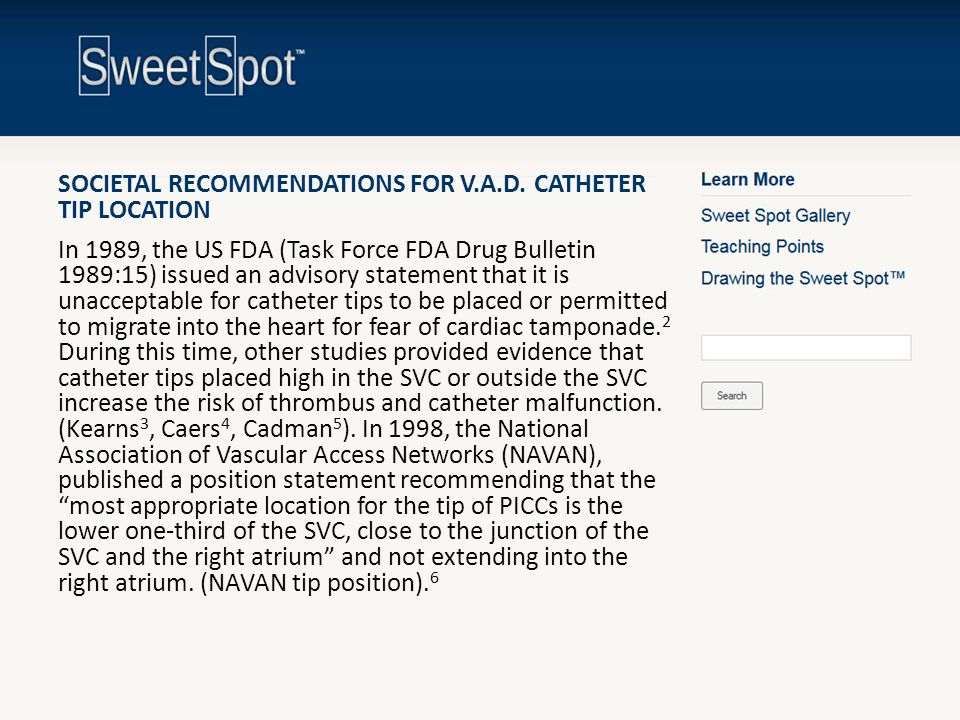 SOCIETAL RECOMMENDATIONS FOR V.A.D. CATHETER TIP LOCATION In 1989, the US FDA (Task Force FDA Drug Bulletin 1989:15) issued an advisory statement that