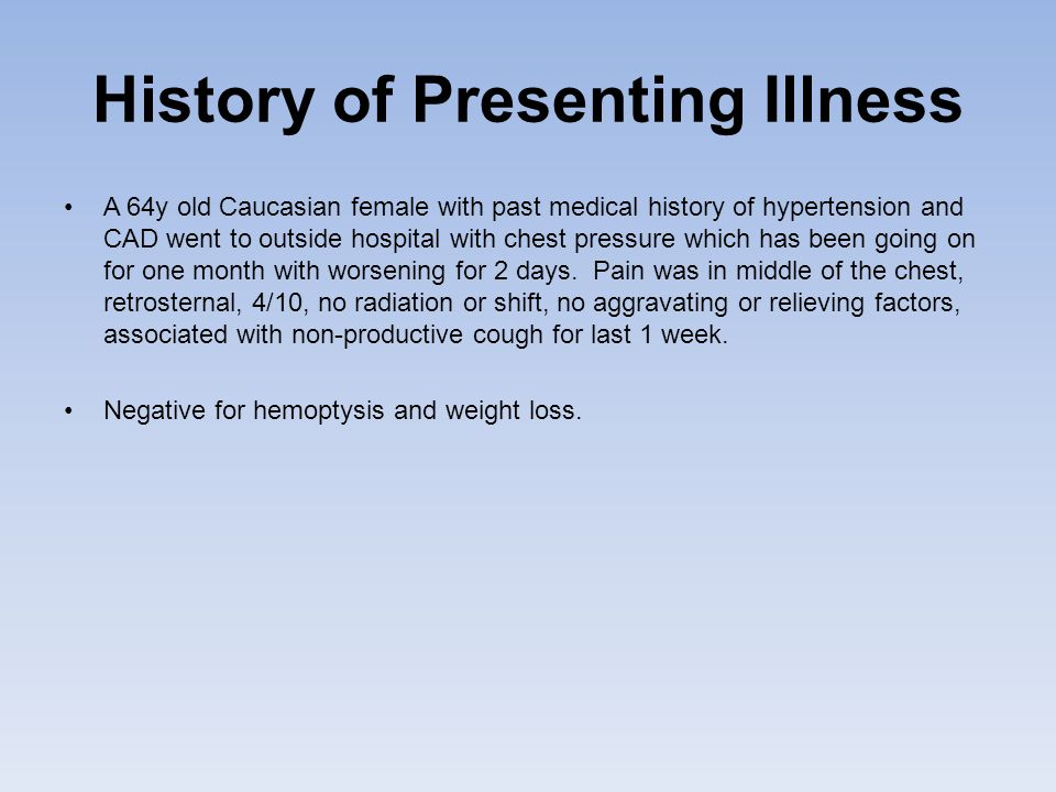 History of Presenting Illness A 64y old Caucasian female with past medical history of hypertension and CAD went to outside hospital with chest pressure which has been going on for one month with worsening for 2 days.