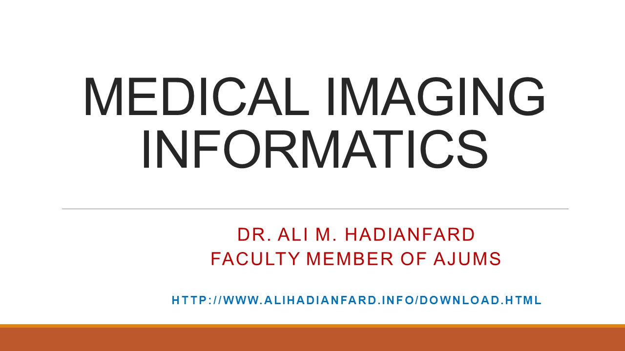 MEDICAL IMAGING INFORMATICS DR.ALI M.