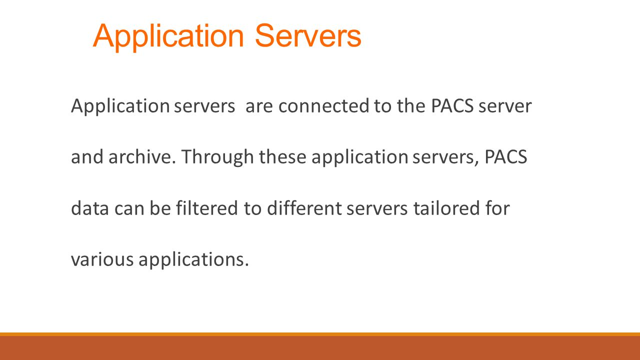 Application Servers Application servers are connected to the PACS server and archive.