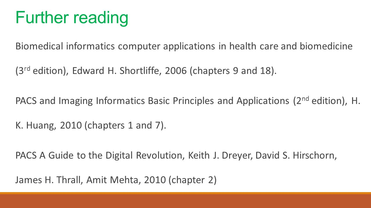 Further reading Biomedical informatics computer applications in health care and biomedicine (3 rd edition), Edward H.