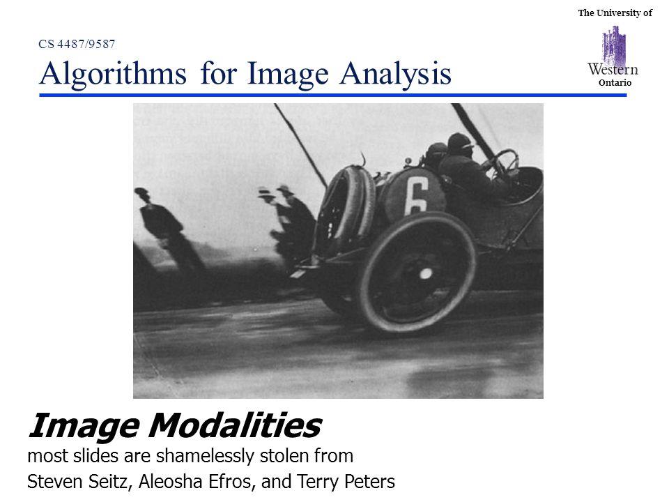 The University of Ontario CS 4487/9587 Algorithms for Image Analysis Image Modalities most slides are shamelessly stolen from Steven Seitz, Aleosha Ef