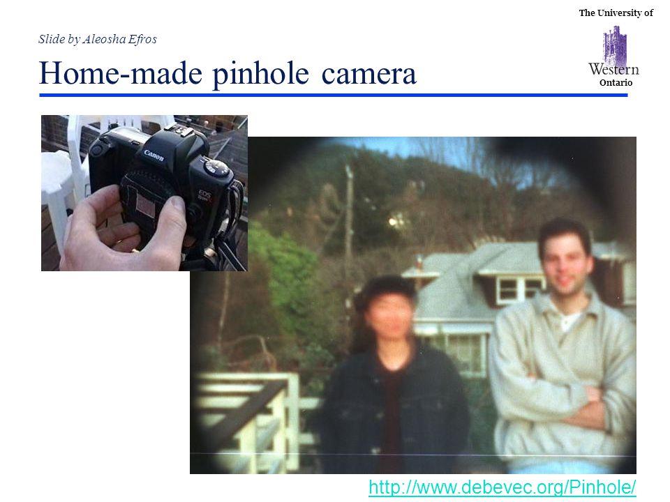 The University of Ontario Slide by Aleosha Efros Home-made pinhole camera http://www.debevec.org/Pinhole/