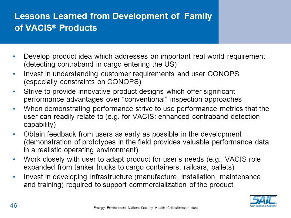 Energy   Environment   National Security   Health   Critical Infrastructure Lessons Learned from Development of Family of VACIS ® Products 46 Develop