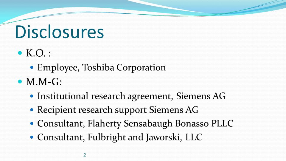 Disclosures K.O. : Employee, Toshiba Corporation M.M-G: Institutional research agreement, Siemens AG Recipient research support Siemens AG Consultant,