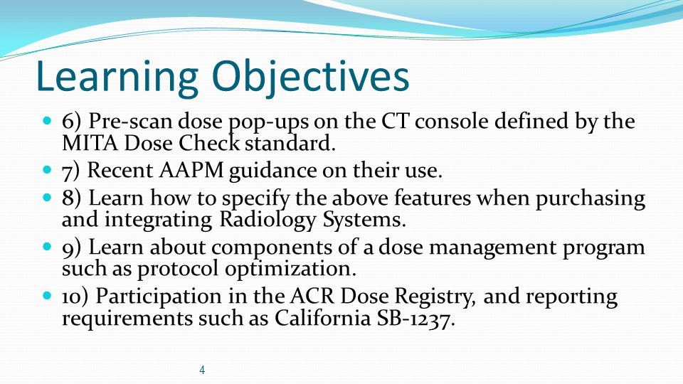 Learning Objectives 6) Pre-scan dose pop-ups on the CT console defined by the MITA Dose Check standard. 7) Recent AAPM guidance on their use. 8) Learn