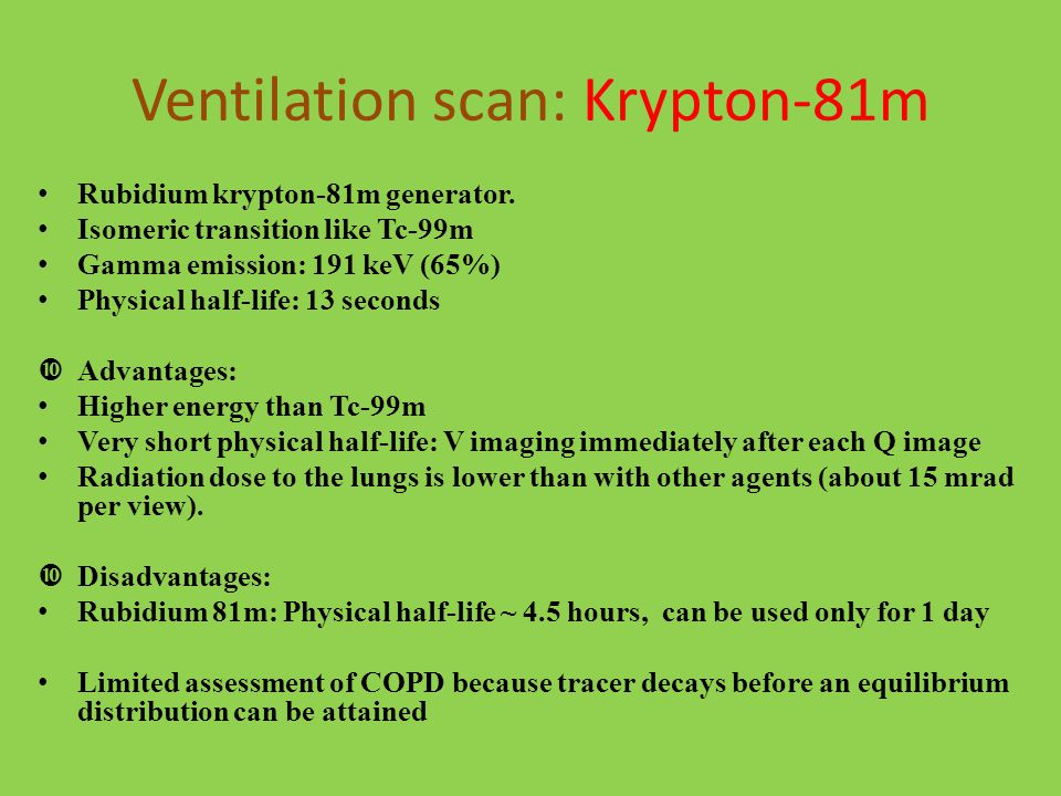 Ventilation scan: Krypton-81m Rubidium krypton-81m generator.