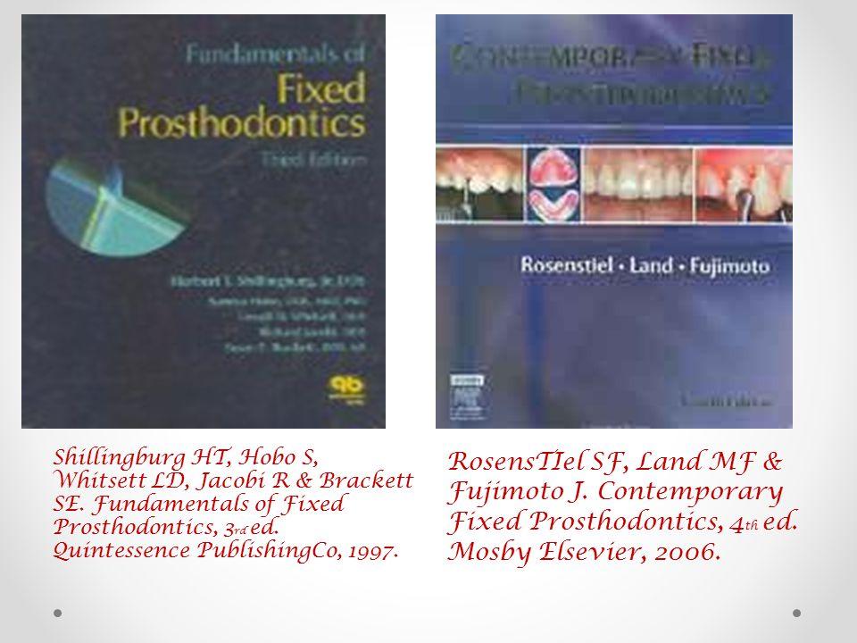 Shillingburg HT, Hobo S, Whitsett LD, Jacobi R & Brackett SE. Fundamentals of Fixed Prosthodontics, 3 rd ed. Quintessence PublishingCo, 1997. RosensTI