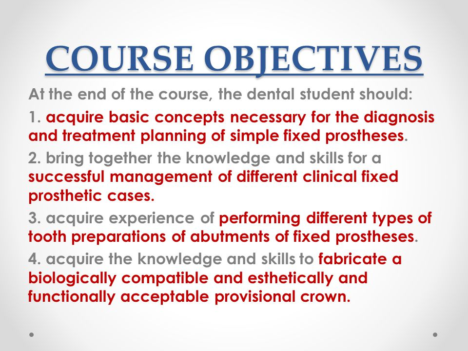 COURSE OBJECTIVES At the end of the course, the dental student should: 1. acquire basic concepts necessary for the diagnosis and treatment planning of