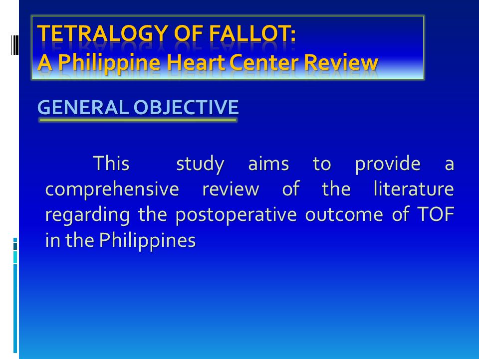 SPECIFIC OBJECTIVES a.To be able to determine the surgical outcome of patients with TOF in the Philippines.