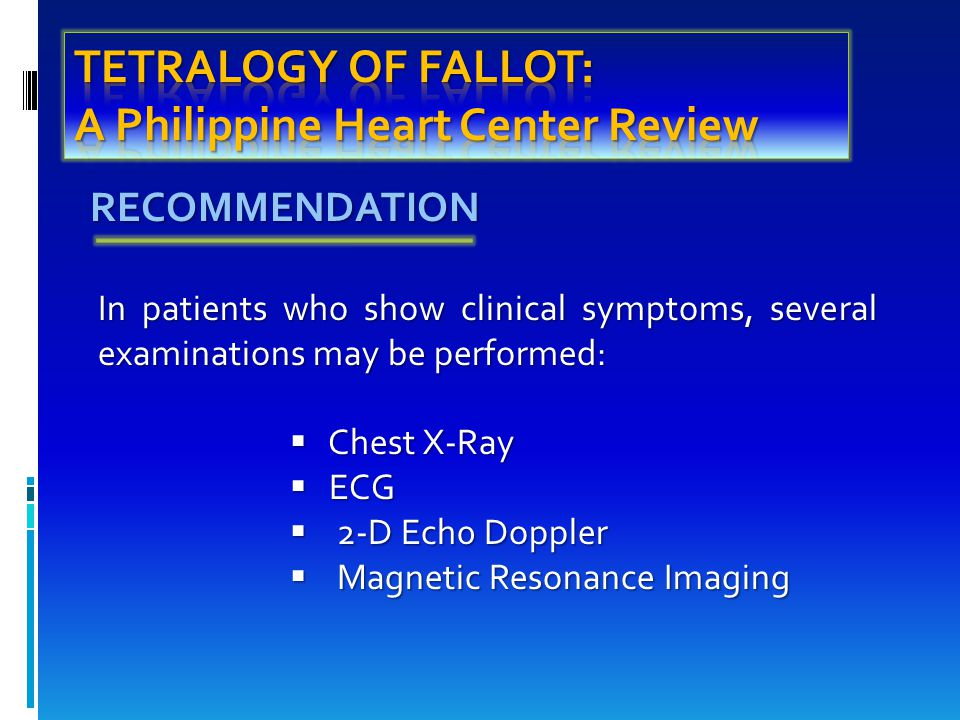 RECOMMENDATION In patients who show clinical symptoms, several examinations may be performed:  Chest X-Ray  ECG  2-D Ech0 Doppler  Magnetic Resonance Imaging