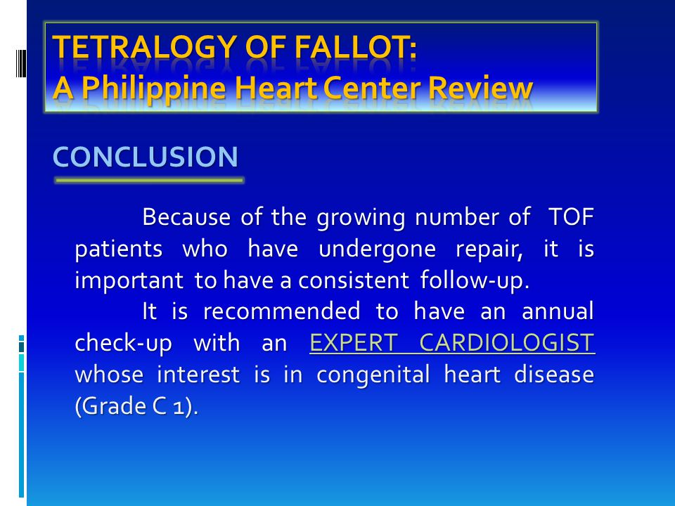 CONCLUSION Because of the growing number of TOF patients who have undergone repair, it is important to have a consistent follow-up.