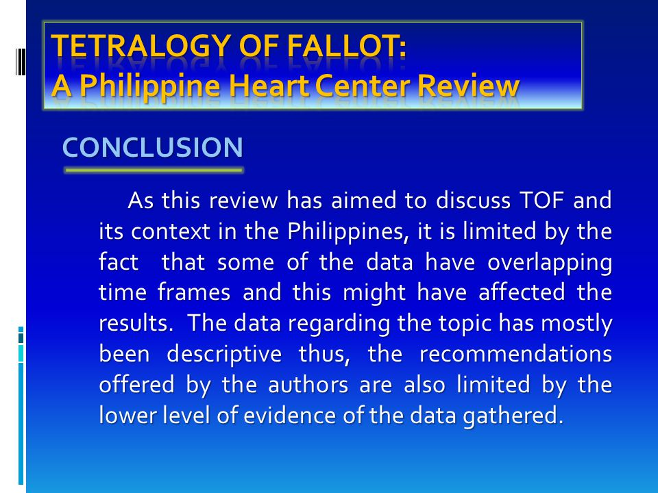 CONCLUSION CONCLUSION As this review has aimed to discuss TOF and its context in the Philippines, it is limited by the fact that some of the data have overlapping time frames and this might have affected the results.